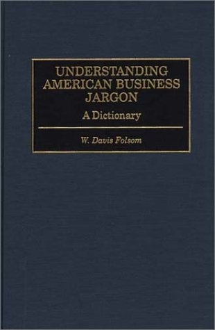 Understanding American Business Jargon: A Dictionary: Folsom, W. Davis