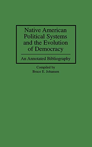 9780313300103: Native American Political Systems and the Evolution of Democracy: An Annotated Bibliography (Bibliographies and Indexes in American History)