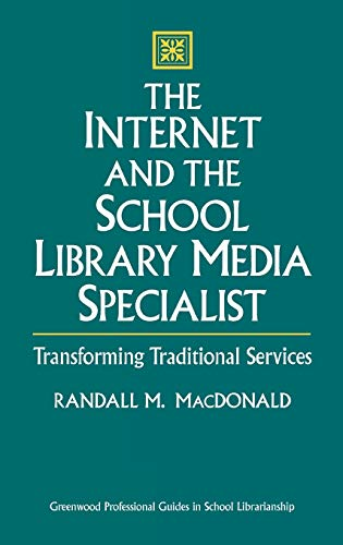 9780313300288: The Internet and the School Library Media Specialist: Transforming Traditional Services (Greenwood Professional Guides in School Librarianship,)
