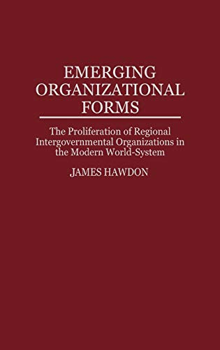9780313300356: Emerging Organizational Forms: The Proliferation of Regional Intergovernmental Organizations in the Modern World-System
