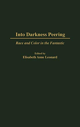 9780313300424: Into Darkness Peering: Race and Color in the Fantastic (Contributions to the Study of Science Fiction & Fantasy)