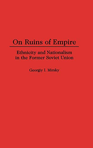 9780313300448: On Ruins of Empire: Ethnicity and Nationalism in the Former Soviet Union (Contributions in Political Science)