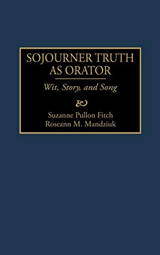9780313300684: Sojourner Truth as Orator: Wit, Story, and Song (Great American Orators)
