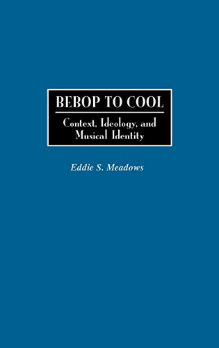 9780313300714: Bebop to Cool: Context, Ideology, and Musical Identity (Jazz Companions)