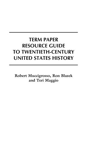 Term Paper Resource Guide to Twentieth-Century United States History (Term Paper Resource Guides) (9780313300967) by Ron Blazek; Teri Maggio; Robert Muccigrosso