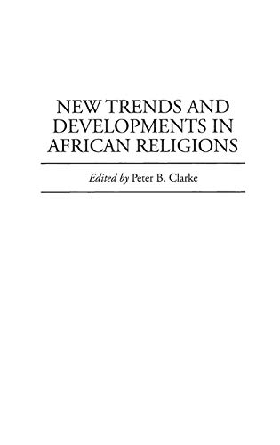 New Trends and Developments in African Religions: CLARKE, Peter B. (ed)