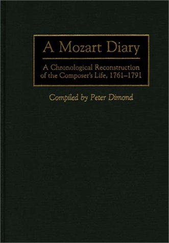 9780313301315: A Mozart Diary: A Chronological Reconstruction of the Composer's Life, 1761-1791