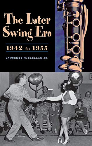 9780313301575: The Later Swing Era, 1942 to 1955