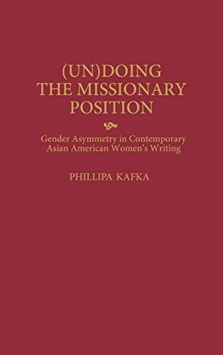 9780313301612: (Un)Doing the Missionary Position: Gender Asymmetry in Contemporary Asian American Women's Writing (Contributions in Women's Studies)