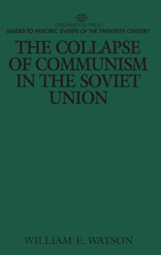 9780313301629: The Collapse of Communism in the Soviet Union (Greenwood Press Guides to Historic Events of the Twentieth Century)