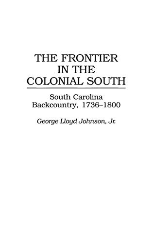9780313301797: The Frontier in the Colonial South: South Carolina Backcountry, 1736-1800 (Contributions in American History)