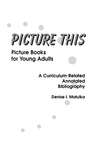 9780313301827: Picture This: Picture Books for Young Adults, A Curriculum-Related Annotated Bibliography (Crosscurrents in African Amer.Hist.; 1)