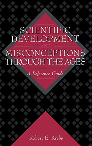 9780313302268: Scientific Development and Misconceptions Through the Ages: A Reference Guide