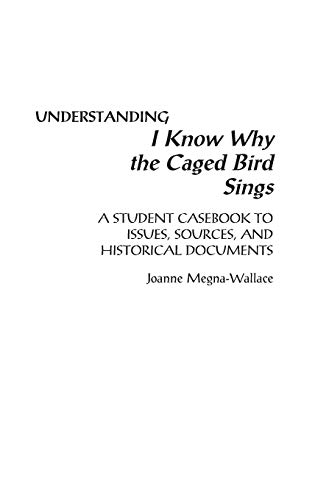 9780313302299: Understanding I Know Why the Caged Bird Sings: A Student Casebook to Issues, Sources, and Historical Documents (The Greenwood Press