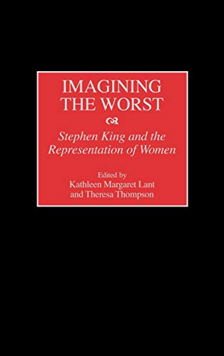 9780313302329: Imagining the Worst: Stephen King and the Representation of Women