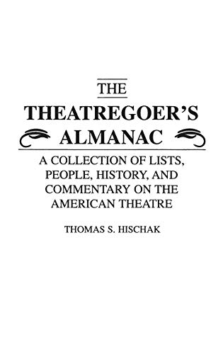 The Theatregoers Almanac A Collection of Lists, People, History, and Commentary on the American ...