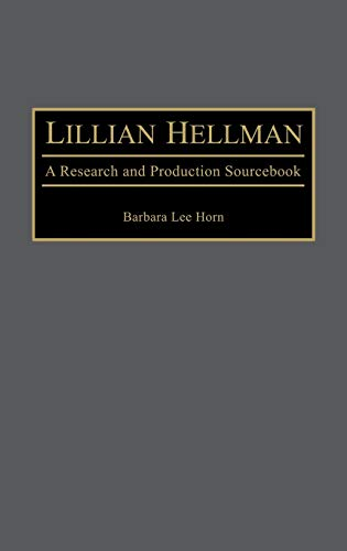 Lillian Hellman: A Research and Production Sourcebook: Barbara Lee Horn