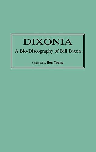 9780313302756: Dixonia: A Bio-Discography of Bill Dixon (Discographies)