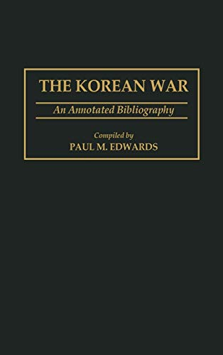 9780313303173: The Korean War: An Annotated Bibliography (Bibliographies and Indexes in Military Studies)
