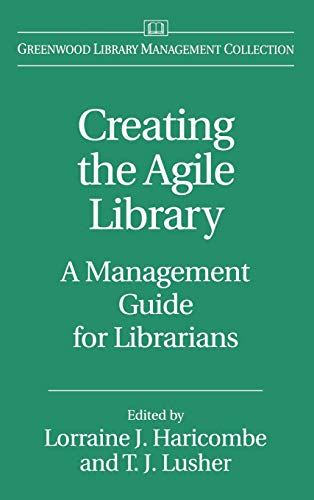 9780313303234: Creating the Agile Library: A Management Guide for Librarians (Greenwood Library Management Collection)