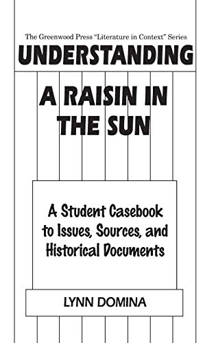 9780313303494: Understanding A Raisin in the Sun: A Student Casebook to Issues, Sources, and Historical Documents (The Greenwood Press