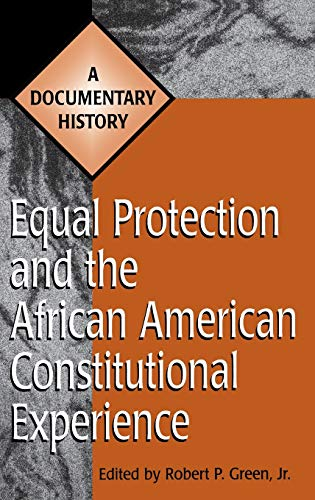 9780313303500: Equal Protection and the African American Constitutional Experience: A Documentary History (Primary Documents in American History and Contemporary Issues)