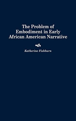 The Problem of Embodiment in Early African American Narrative (Contributions in Afro-American and...