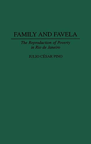 9780313303623: Family and Favela: The Reproduction of Poverty in Rio de Janeiro (Contributions in Latin American Studies)