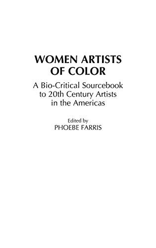 Women Artists of Color: A Bio-Critical Sourcebook to 20th Century Artists in the Americas: Farris, ...