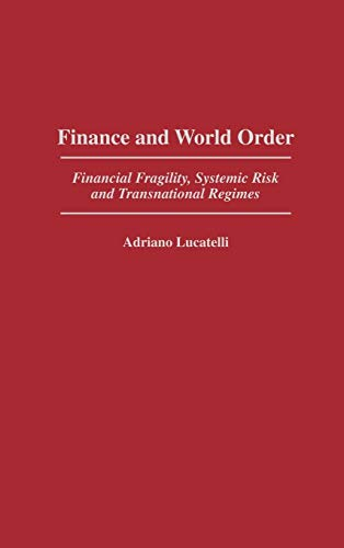 9780313303784: Finance and World Order: Financial Fragility, Systemic Risk, and Transnational Regimes (Contributions in Economics and Economic History)