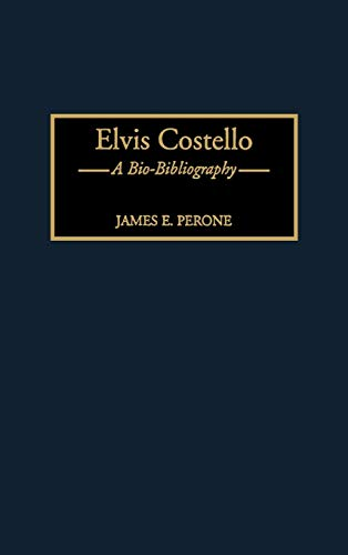 Elvis Costello: A Bio-Bibliography (Bio-Bibliographies in Music): Perone, James E.
