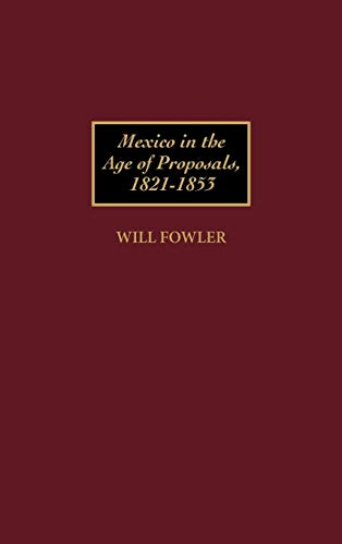9780313304279: Mexico in the Age of Proposals, 1821-1853 (Contributions in Latin American Studies)