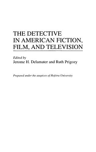 The Detective in American Fiction, Film, and Television: (Contributions to the Study of Popular ...
