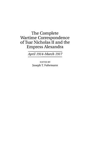 9780313305115: The Complete Wartime Correspondence of Tsar Nicholas II and the Empress Alexandra: April 1914-March 1917 (Documentary Reference Collections)