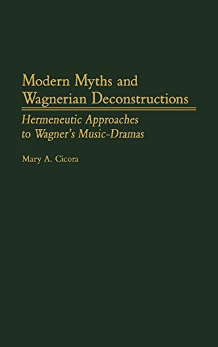Modern Myths and Wagnerian Deconstructions: Hermeneutic Approaches to Wagner's Music-Dramas (...