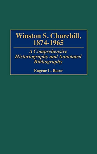 9780313305467: Winston S. Churchill, 1874-1965: A Comprehensive Historiography and Annotated Bibliography (Bibliographies of World Leaders)