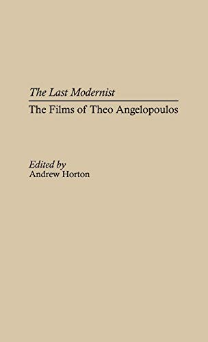 9780313305641: The Last Modernist: The Films of Theo Angelopoulos (Contributions to the Study of Popular Culture)