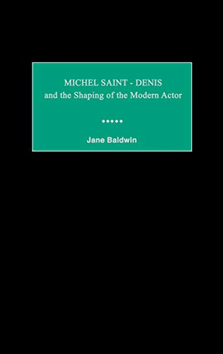 9780313305665: Michel Saint-Denis and the Shaping of the Modern Actor (Contributions in Drama and Theatre Studies)