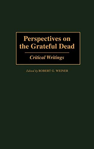 9780313305696: Perspectives on the Grateful Dead: Critical Writings (Contributions to the Study of Music & Dance)