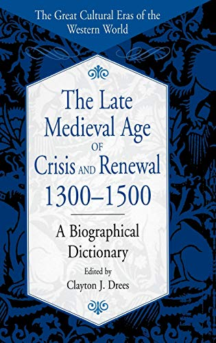 9780313305887: The Late Medieval Age of Crisis and Renewal, 1300-1500: A Biographical Dictionary (The Great Cultural Eras of the Western World)