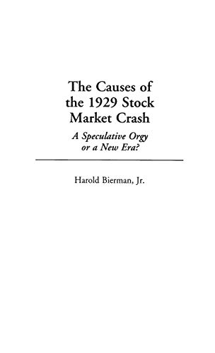 The Causes of the 1929 Stock Market Crash: A Speculative Orgy or a New Era? (Contributions in ...