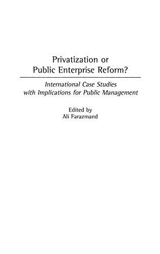 9780313306310: Privatization or Public Enterprise Reform?: International Case Studies with Implications for Public Management (Contributions in Economics and Economic History)
