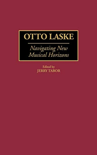 9780313306327: Otto Laske: Navigating New Musical Horizons (Contributions to the Study of Music and Dance)
