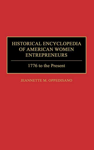 Historical Encyclopedia of American Women Entrepreneurs: 1776 to the Present: Oppedisano, Jeannette