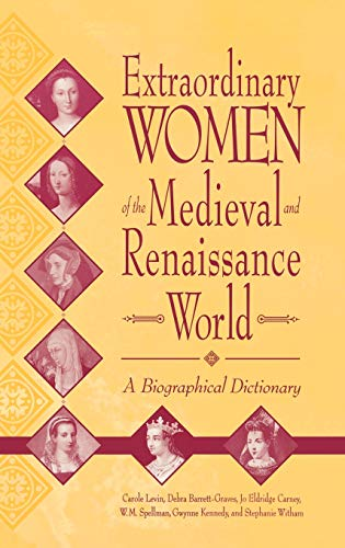 Extraordinary Women of the Medieval and Renaissance World: A Biographical Dictionary: ...