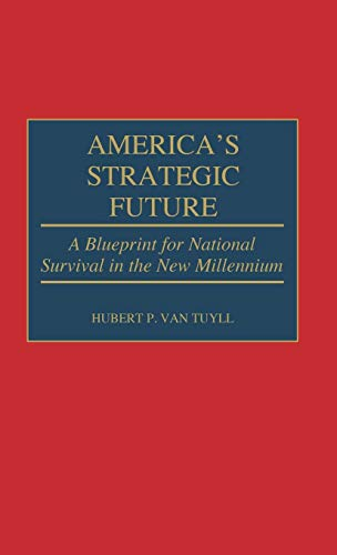 America's Strategic Future: A Blueprint for National Survival in the New Millennium.: Van Tuyll...