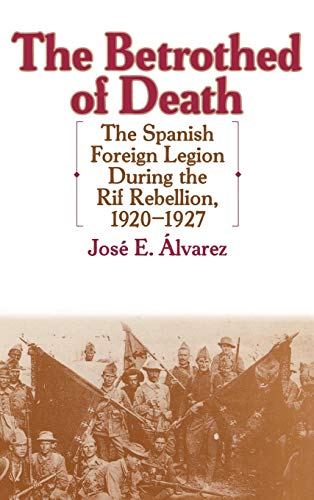 9780313306976: The Betrothed of Death: The Spanish Foreign Legion During the Rif Rebellion, 1920-1927 (Contributions in Comparative Colonial Studies)