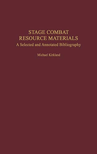 9780313307102: Stage Combat Resource Materials: A Selected and Annotated Bibliography (Bibliographies and Indexes in the Performing Arts)