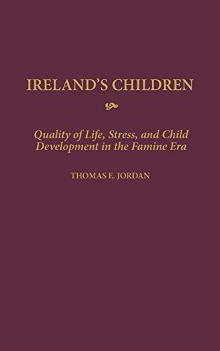 9780313307522: Ireland's Children: Quality of Life, Stress, and Child Development in the Famine Era (Contributions to the Study of World History)