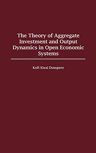 The Theory of Aggregate Investment and Output: Dompere, Kofi Kissi